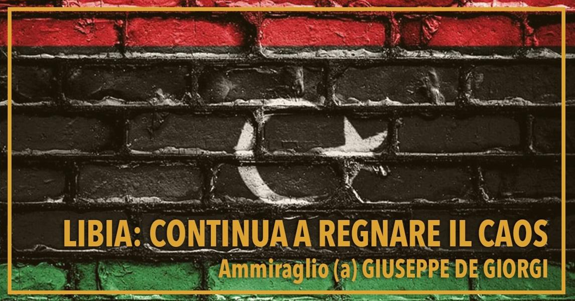 Ammiraglio Giuseppe De Giorgi - Libia: continua a regnare il caos