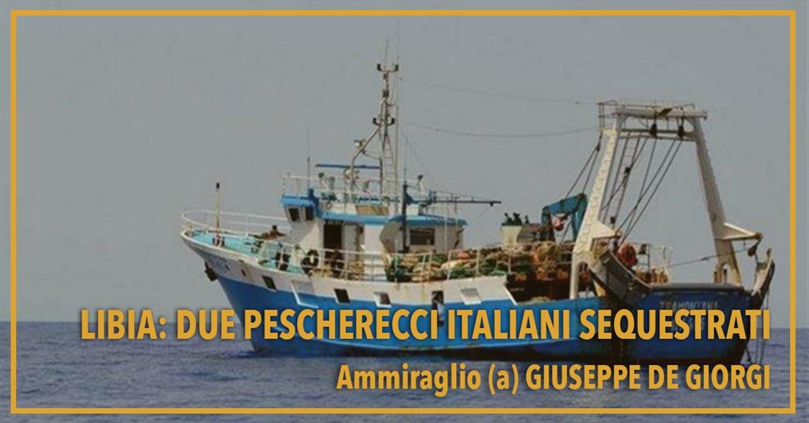 Ammiraglio Giuseppe De Giorgi - Libia: due pescherecci italiani sequestrati