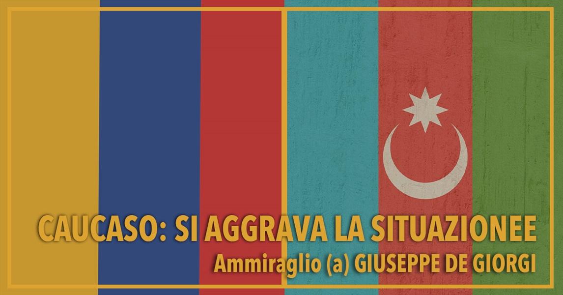 Ammiraglio Giuseppe De Giorgi - Caucaso: si aggrava la situazione