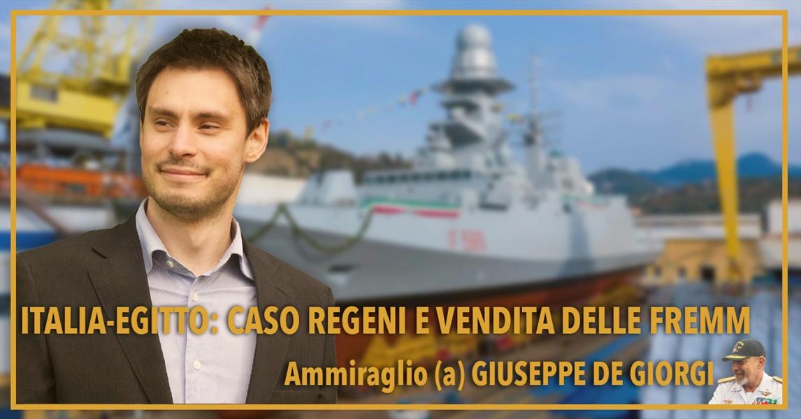 Ammiraglio Giuseppe De Giorgi - Italia-Egitto: caso Regeni e vendita delle FREMM