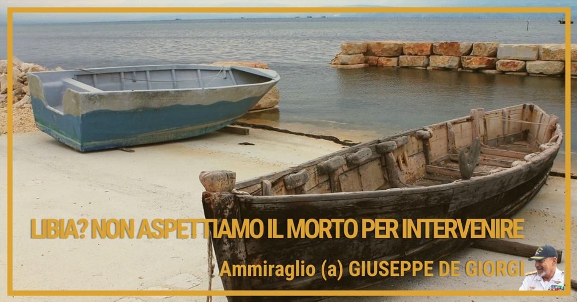 Ammiraglio Giuseppe De Giorgi - Libia? Non aspettiamo il morto per intervenire